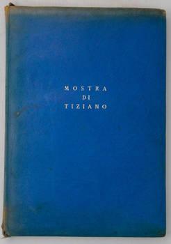 MOSTRA di Tiziano. Venezia XXV aprile-IV novembre MCMXXXV (1935)-XIII. Catalogo delle opere. Terza edizione.