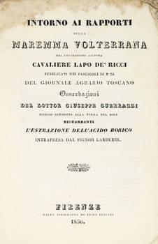 Intorno i rapporti sulla Maremma Volterrana del chiarissimo signore Cavaliere Lapo de' Ricci...Osservazioni del dottor G. Guerrazzi...riguardanti l'estrazione dell'acido borico intrapresa dal signor Larderel.