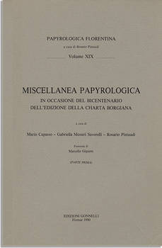 MISCELLANEA PAPYROLOGICA IN OCCASIONE DEL BICENTENARIO DELL'EDIZIONE DELLA CHARTA BORGIANA A cura di M.Capasso, G.Messeri Savorelli, R.Pintaudi