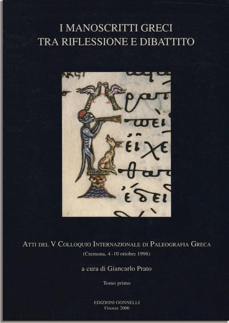 I MANOSCRITTI GRECI TRA RIFLESSIONE E DIBATTITO. Atti del V Colloquio Internazionale di Paleografia Greca - (Cremona, 4-10 ottobre 1998).