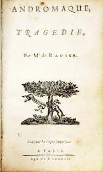 Andromaque, tragédie. Suivant la Copie imprimée a Paris, 1683.