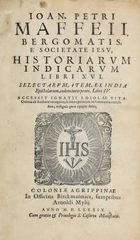 Historiarum Indicarum Libri XVI. Selectarum, item, ex India, Epistolarum...Libri IV. Accessit Ignatii Loiolae Vita...