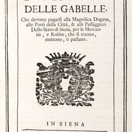 Tariffa delle Gabelle che devono pagarsi alla Magnifica Dogana, alle Porti della Città, & alli Passaggieri dello Stato di Siena...