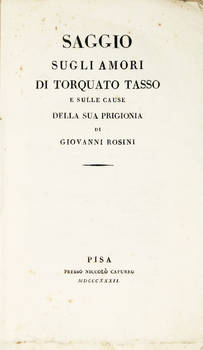 Saggio sugli amori di Torquato Tasso e sulle cause della sua prigionia.