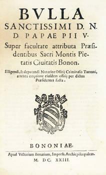 BULLA Sanctissimi D.N.D. Papae Pii V., super facultate attributa Praesidentibus Sacri Montis Pietatis Civitatis Bonon.
