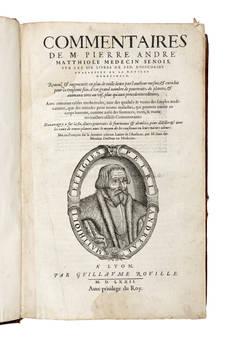 Commentaires de M. Pierre Andrè Matthiole Medecin Senois, sur les six livres de Ped. Dioscoride anazarbeen de la matiere medecinale, Reveuz et augmentés...