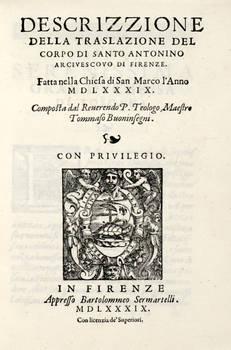 Descrizzione della traslazione del corpo di Santo Antonino arcivescovo di Firenze. Fatta nella chiesa di San Marco l'anno 1589. Composta dal Reverendo P. Teologo, Maestro Tommaso Buoninsegni.