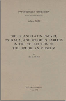 GREEK AND LATIN PAPYRI, OSTRACA, AND WOODEN TABLETS IN THE COLLECTION OF THE BROOKLYN MUSEUM