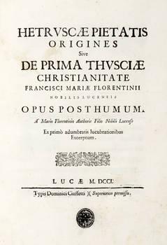 Hetruscae pietatis origines sive de prima Thusciae christianitate... Opus posthum.