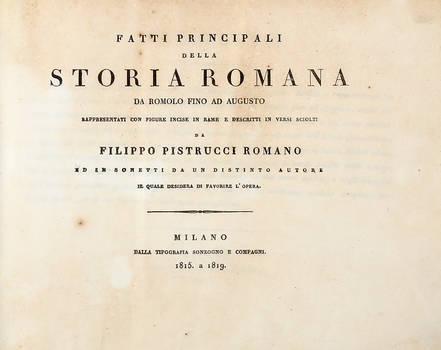 Fatti principali della storia romana da Romolo fino ad Augusto, rappresentati con figure incise in rame e decritti in versi sciolti da Filippo Pistrucci...ed in sonetti da un distinto autore...