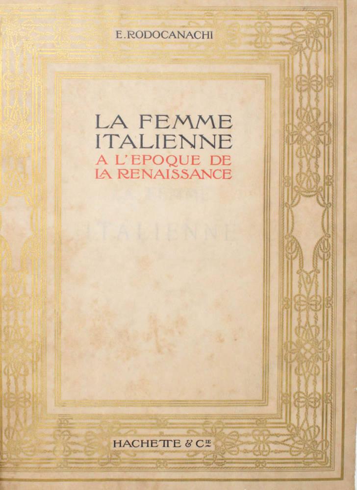 La femme italienne a l'époque de la Renaissance. Sa vie privée et mondaine, son influence sociale.