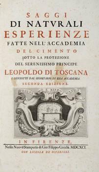 Saggi di naturali esperienze fatte nell'Accademia del Cimento sotto la protezione del Serenissimo Principe Leopoldo di Toscana.....Seconda edizione.