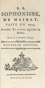 La Sophonisbe...faite en 1729. Première tragédie régulière en France...