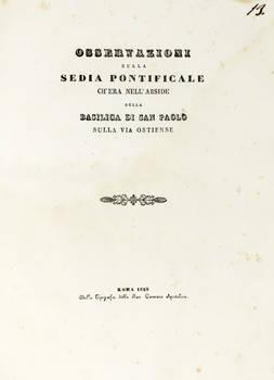 Osservazioni sulla Sedia Pontificale ch'era nell'abside della Basilica di San Paolo sulla via Ostiense.