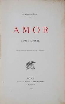 Amor. Nuove liriche. (A pro esclusivo del monumento in Roma a Metastasio).