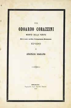 Per Odoardo Corazzini morto delle ferite ricevute nella Campagna Romana. Epodo di Enotrio Romano (pseud.).