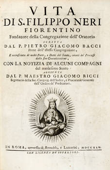 Vita di S. Filippo Neri Fiorentino Fondatore della Congregazione dell'Oratorio...Con la Notizia di alcuni compagni del medesimo Santo aggiunta dal P. Maestro Giacomo Ricci..