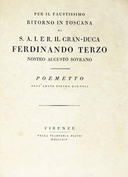Per il faustissimo riitorno in Toscana di S.A.I.ER. il Granduca Ferdinando Terzo nostro augusto sovrano. Poemetto.