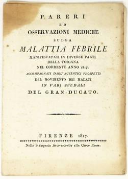 Pareri ed osservazioni mediche sulla malattia febrile manifestatasi in diverse parti della Toscana nel corrente anno 1817. Accompagnati dagl'autentici prospetti del movimento dei malati in varj spedali del Granducato.
