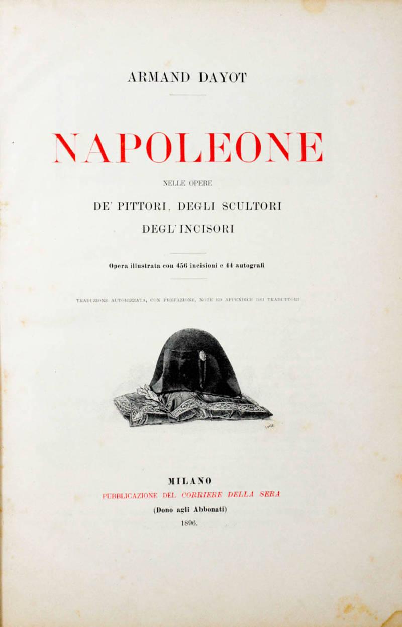 Napoleone nelle opere dè pittori, degli scultori, degl'incisori. Opera illustrata con 456 incisioni e 44 autografi...