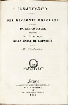Il Salvadanaro. Sei racconti popolari, preceduti da un Dialogo sulla Cassa di Risparmio dell'Ab. R. Lambruschini.
