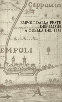 EMPOLI DALLA PESTE DEL 1523-26 A QUELLA DEL 1631.