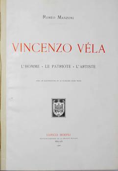 Vincenzo Véla, l'homme-le patriote-l'artiste. Avec 78 illustrations et 26 planches hors texte.