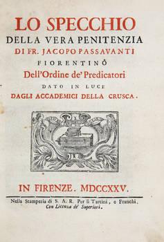 Lo Specchio della vera penitenzia di Jacopo Passavanti fiorentino dell'Ordine de' Predicatori dato in luce dagli Accademici della Crusca.