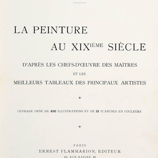 La peinture au XIXième Siècle d'après les chef-d'oeuvre des maîtres et les meilleurs tableaux des principaux artistes. Ouvrage orné de 400 illustrations et de 12 planches en couleurs.