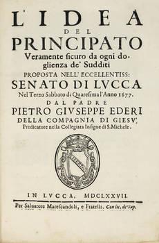 L'idea del Principato veramente sicuro da ogni doglienza de' Sudditi, proposta nell'Eccell. Senato di Lucca nel terzo sabbato di Quaresima l'Anno 1677.