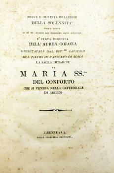 Breve e distinta Relazione della Solennità colla quale il di XV Agosto del presente anno 1814...La Sacra Immagine di Maria SS. del Conforto...che si venera nella Cattedrale di Arezzo..
