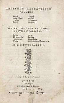 Appiani Alexandrini Romanarum Historiam Celtica Libyca, vel Carthaginensis Illyrica Syriaca Parthica Mithridatica Civilis, quinque libris distincta.