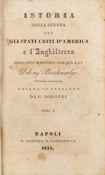 Istoria della guerra fra gli Stati Uniti d'America e l'Inghilterra negli anni MDCCCXII-XIII-XIV e XV. Recata in italiano da G. Borsieri.