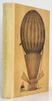 L'aeronautica italiana nell'immagine 1487-1875. Bibliografia di Giuseppe Boffito con aggiunte di Paolo Arrigoni...