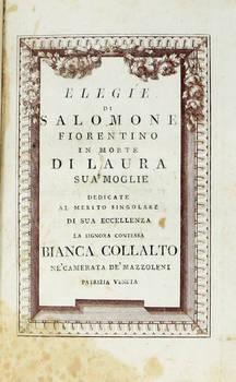 Elegie in morte di Laura sua moglie, dedicate...alla contessa Bianca Collalto ne' Camerata de' Mazzoleni patrizia veneta.