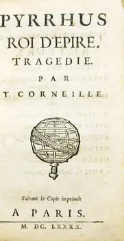 Pyrrhus roi d'Epire, tragédie. Suivant la Copie imprimée a Paris, M.DC.LXXXX (1690).