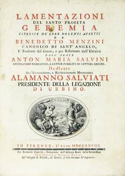 Lamentazioni del Santo Profeta Geremia espresse ne' loro dolenti effetti...e tradotte dal Greco e poi riformate dall'Ebraico dall'abate Anton Maria Salvini...dedicate a mons. Alamanno Salviati.