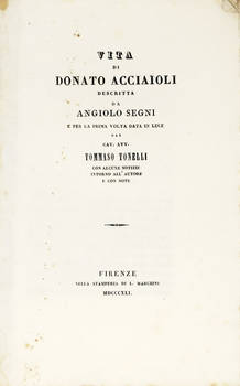 Vita di Donato Acciaioli...per la prima volta data in luce dal cav. avv. Tommaso Tonelli con lcune notizie intorno all'autore e con note.