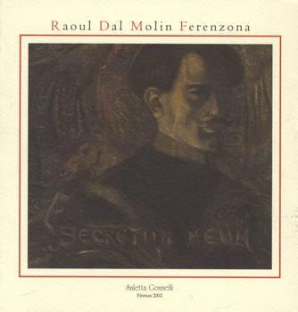 RAOUL DAL MOLIN FERENZONA ''Secretum meum''