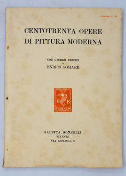 Centotrenta opere di pittura moderna, quindici bronzi e bianco e nero, in vendita all'asta nei locali della Saletta Gonnelli. (Con giudizi critici di Enrico Somare').