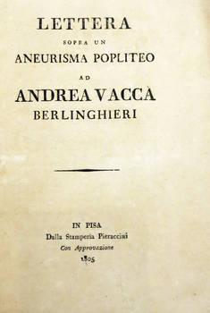 Lettera sopra un Aneurisma Popliteo ad Andrea Vacca Berlinghieri.