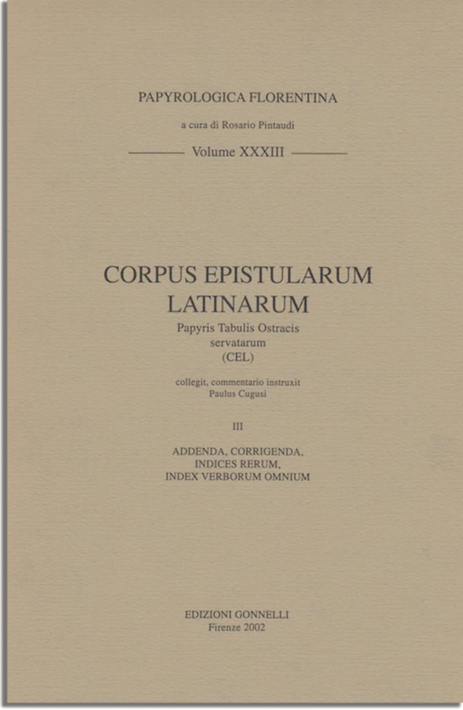 CORPUS EPISTOLARUM LATINARUM Papyris Tabulis Ostracis servatarum (CEL) Vol.III Addenda, Corrigenda, Indices rerum, Index verborum omnium