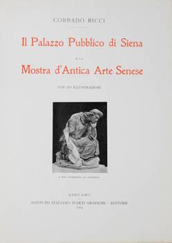 Il Palazzo Pubblico di Siena e la Mostra d'Antica Arte Senese. Con 215 illustrazioni.