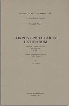 CORPUS EPISTULARUM LATINARUM PAPYRIS TABULIS OSTRACIS SERVATARUM (CEL) Collegit, commentario instruxit Paulus Cugusi