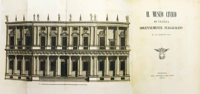 MUSEO (IL) Civico di Vicenza solennemente inaugurato il 18 agosto 1855.