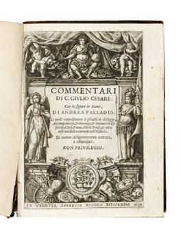 Commentari di C. Giulio Cesare con le figure in Rame, di Andrea Palladio...Di nuouo diligentemente corretti, e ristampati.
