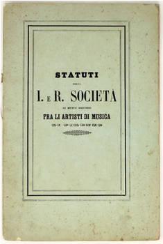 SOCIETÀ di Mutuo Soccorso fra gli artisti di musica in Firenze, istituita in virtù del venerato Sovrano Rescritto del 16 novembre 1853...Statuto.