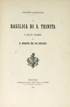 La Basilica di S. Trinita. I suoi tempi ed il progetto del suo restauro.