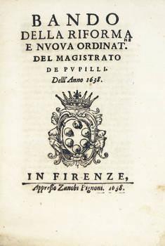 BANDO della riforma e nuova odinat. del Magistrato de' Pupilli dell'Anno 1638. (Segue:) AGGIUNTA all'Instruzione secondo il disposto della nuova Ordinazione del Magistrato de' Pupilli dell'anno 1638.