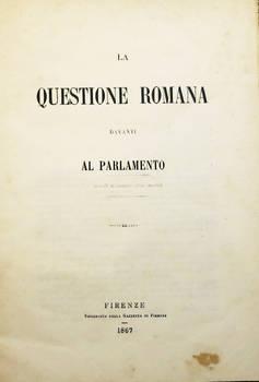 La Questione Romana davanti al Parlamento. (Estratto dalla Gazzetta di Firenze).